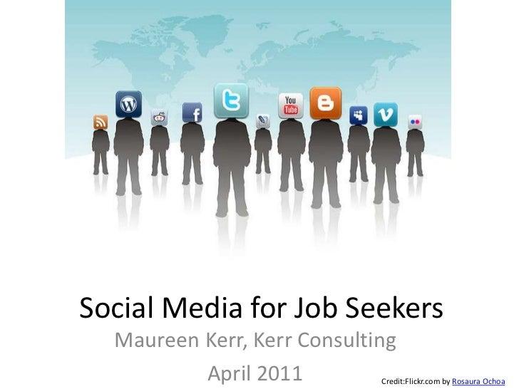 Social Media for Job Seekers<br />Maureen Kerr, Kerr Consulting<br />April 2011<br />Credit:Flickr.combyRosaura Ochoa<br />