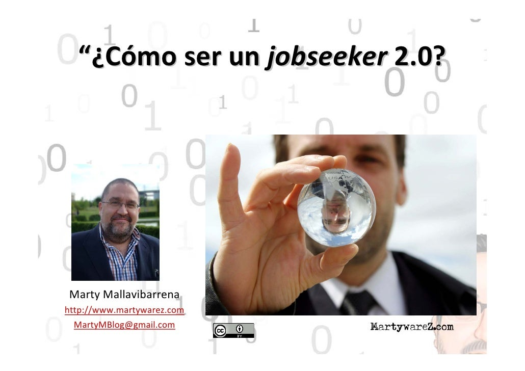 """¿Cómoserunjobseeker 2.0?MartyMallavibarrenahttp://www.martywarez.com  MartyMBlog@gmail.com"