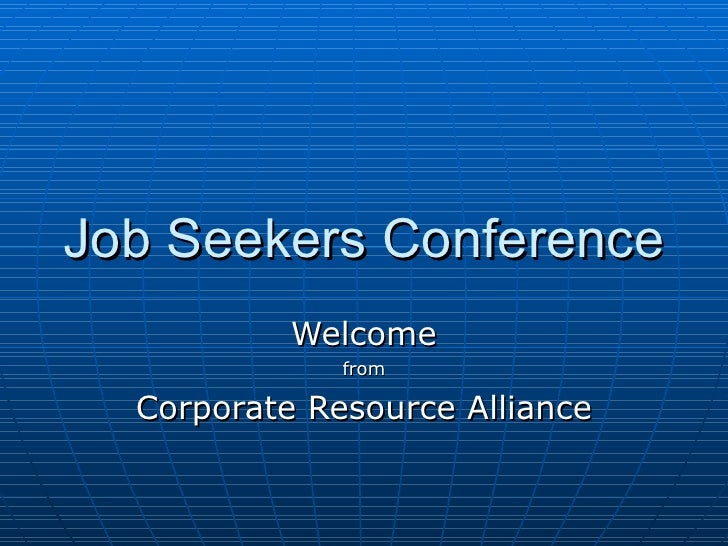 Job Seekers Conference            Welcome               from    Corporate Resource Alliance
