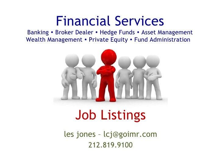 Financial Services Banking    Broker Dealer    Hedge Funds    Asset Management Wealth Management    Private Equity   ...