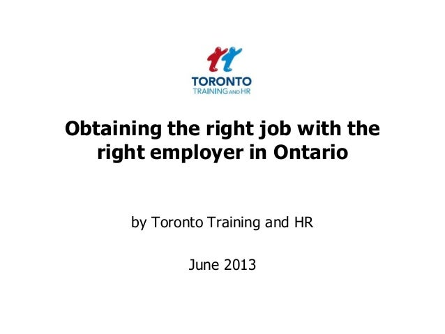 Obtaining the right job with theright employer in Ontarioby Toronto Training and HRJune 2013