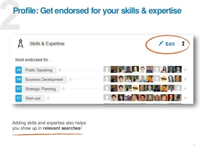 Profile: Get endorsed for your skills & expertise 10 Adding skills and expertise also helps you show up in relevant search...