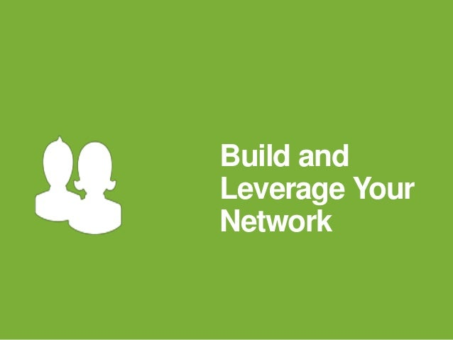 Build and Leverage Your Network