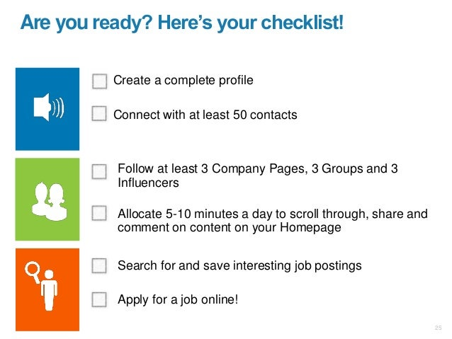 Create a complete profile Connect with at least 50 contacts Are you ready? Here's your checklist! Follow at least 3 Compan...