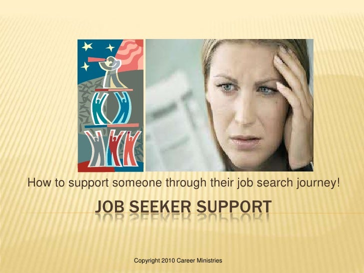 Job Seeker Support <br />How to support someone through their job search journey!<br />Copyright 2010 Career Ministries<br />