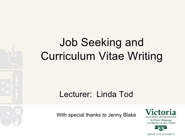Job Seeking and Curriculum Vitae Writing Lecturer:  Linda Tod With special thanks to Jenny Blake