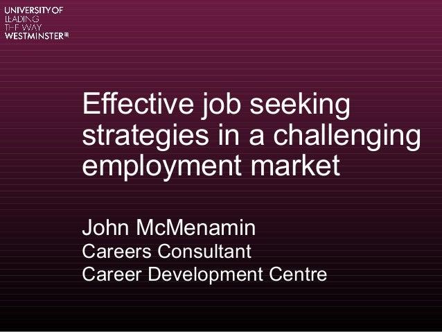 Effective job seeking strategies in a challenging employment market John McMenamin Careers Consultant Career Development C...