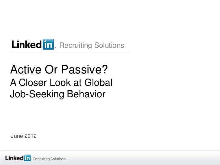 Recruiting SolutionsActive Or Passive?A Closer Look at GlobalJob-Seeking BehaviorJune 2012       Recruiting Solutions