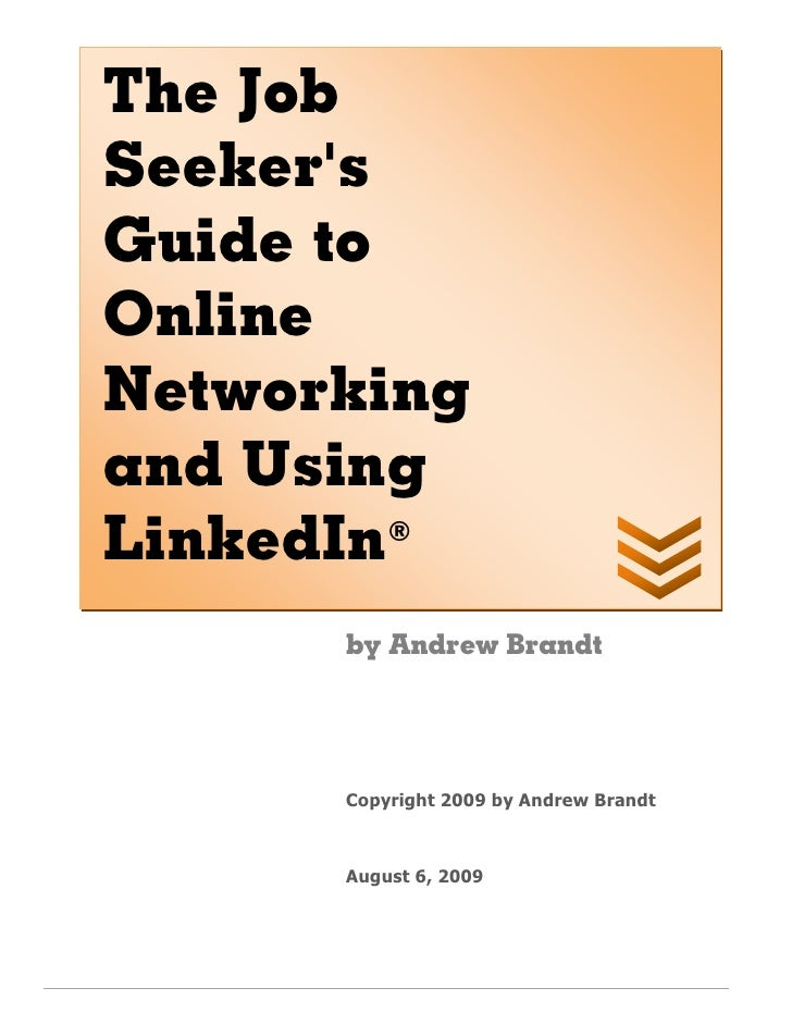 The Job Seeker's Guide to Online Networking and Using LinkedIn ®          by Andrew Brandt           Copyright 2009 by And...