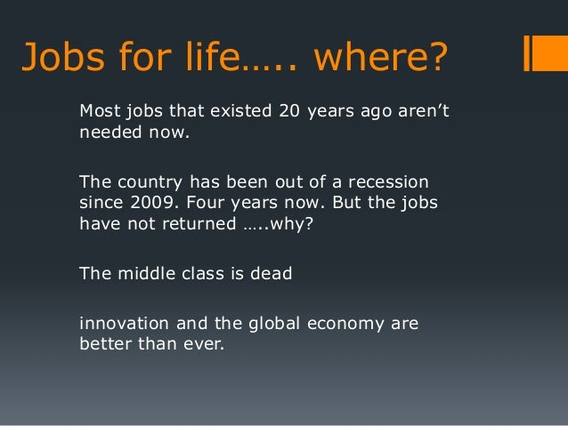 Jobs for life….. where?   Most jobs that existed 20 years ago aren't   needed now.   The country has been out of a recessi...