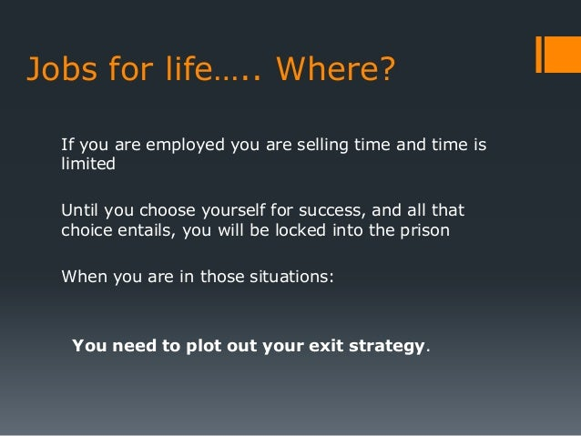 Jobs for life….. Where?  If you are employed you are selling time and time is  limited  Until you choose yourself for succ...