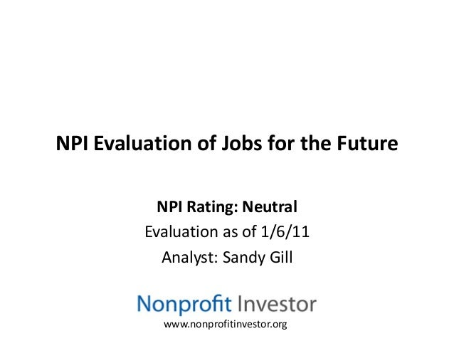 NPI Evaluation of Jobs for the Future           NPI Rating: Neutral         Evaluation as of 1/6/11           Analyst: San...