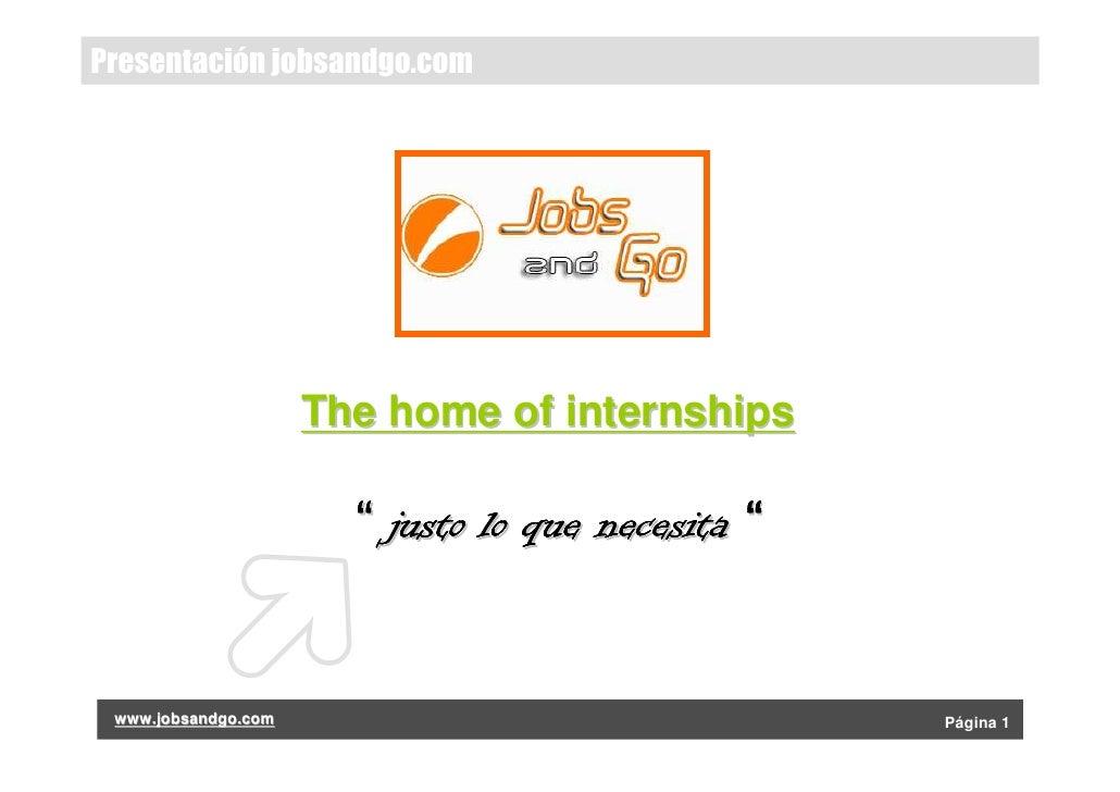 """Presentación jobsandgo.com                          The home of internships                         """" justo lo que necesit..."""