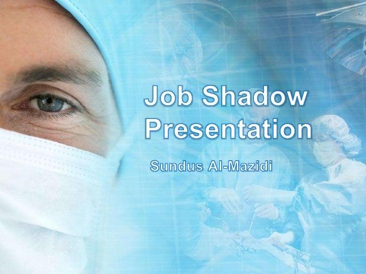 Job Shadow Presentation<br />Sundus Al-Mazidi<br />
