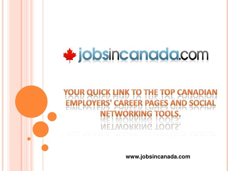your Quick Link to the Top Canadian Employers' Career Pages and Social Networking Tools.<br />www.jobsincanada.com<br />