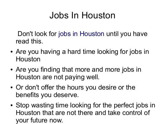 Jobs In Houston     Dont look for jobs in Houston until you have    read this.●   Are you having a hard time looking for j...