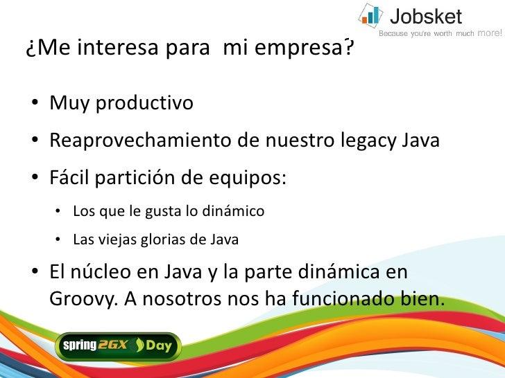 ¿Me interesa para mi empresa? ●   Muy productivo ●   Reaprovechamiento de nuestro legacy Java ●   Fácil partición de equip...