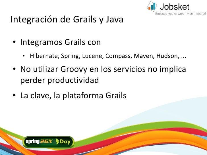 Integración de Grails y Java ●   Integramos Grails con     ●   Hibernate, Spring, Lucene, Compass, Maven, Hudson, ... ●   ...