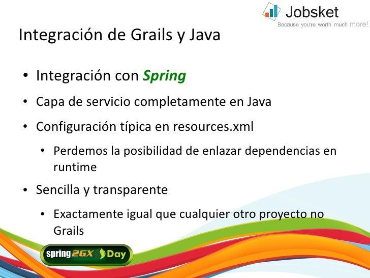 Integración de Grails y Java ●   Integración con Spring ●   Capa de servicio completamente en Java ●   Configuración típic...