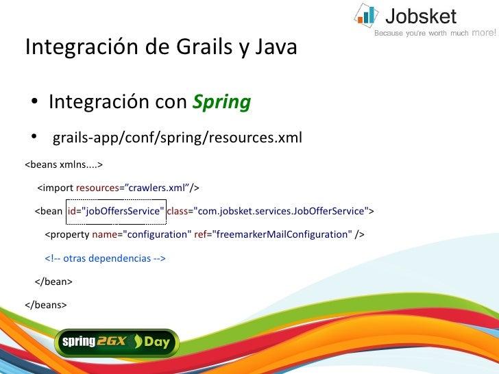Integración de Grails y Java  ●   Integración con Spring  ●    grails-app/conf/spring/resources.xml <beans xmlns....>    <...