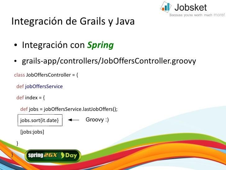 Integración de Grails y Java     ●    Integración con Spring     ●    grails-app/controllers/JobOffersController.groovy   ...