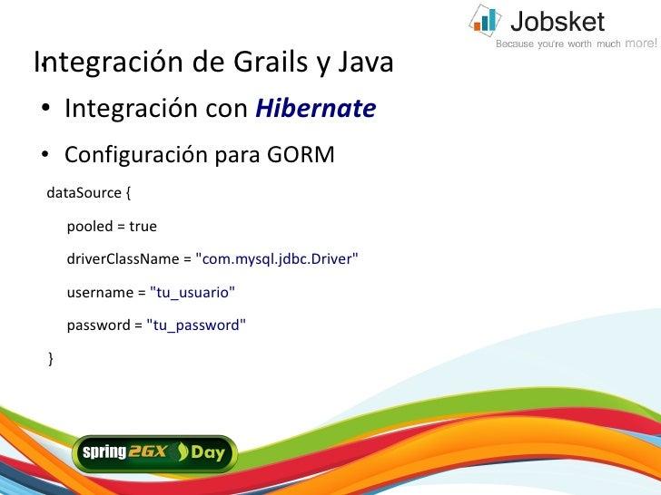 Integración de Grails y Java ●     ●       Integración con Hibernate ●       Configuración para GORM  dataSource {        ...
