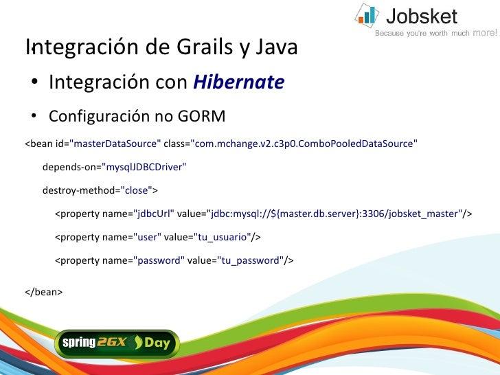 """Integración de Grails y Java  ●      ●    Integración con Hibernate  ●    Configuración no GORM <bean id=""""masterDataSource..."""
