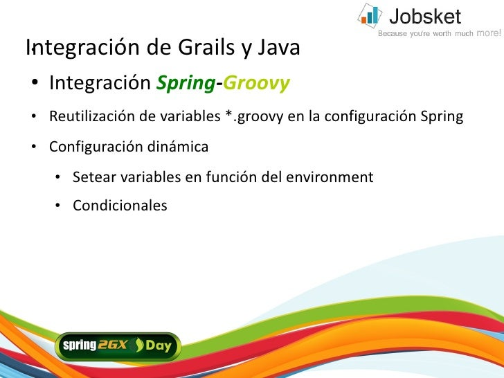 Integración de Grails y Java ●     ●   Integración Spring-Groovy ●   Reutilización de variables *.groovy en la configuraci...
