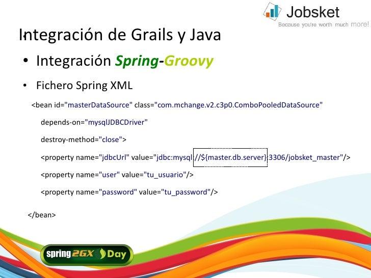 """Integración de Grails y Java ●     ●     Integración Spring-Groovy ●     Fichero Spring XML     <bean id=""""masterDataSource..."""