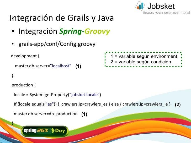 Integración de Grails y Java ●     ●     Integración Spring-Groovy ●     grails-app/conf/Config.groovy development {      ...