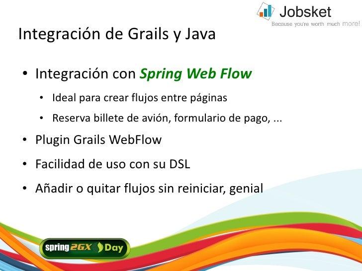 Integración de Grails y Java ●   Integración con Spring Web Flow     ●   Ideal para crear flujos entre páginas     ●   Res...