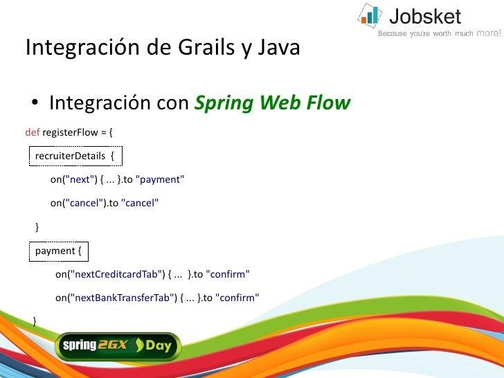 """Integración de Grails y Java  ●    Integración con Spring Web Flow def registerFlow = {    recruiterDetails {        on(""""n..."""
