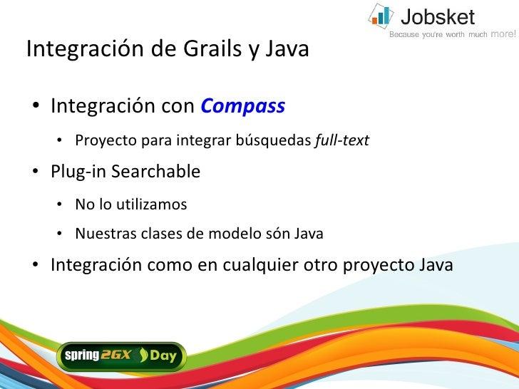 Integración de Grails y Java ●   Integración con Compass     ●   Proyecto para integrar búsquedas full-text ●   Plug-in Se...