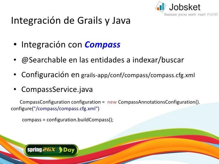 Integración de Grails y Java  ●   Integración con Compass  ●   @Searchable en las entidades a indexar/buscar  ●   Configur...