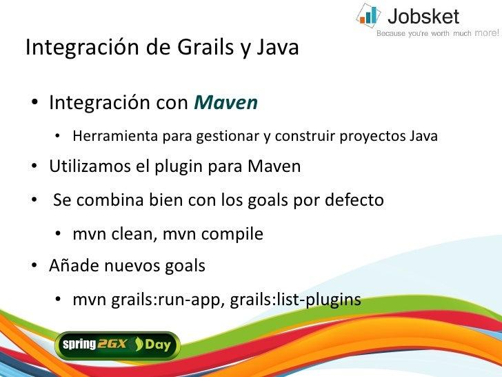 Integración de Grails y Java ●   Integración con Maven     ●   Herramienta para gestionar y construir proyectos Java ●   U...