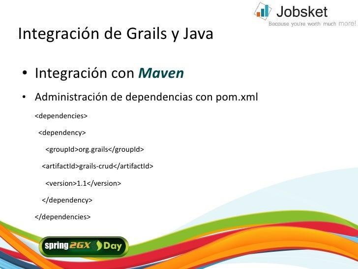 Integración de Grails y Java ●   Integración con Maven ●   Administración de dependencias con pom.xml     <dependencies>  ...