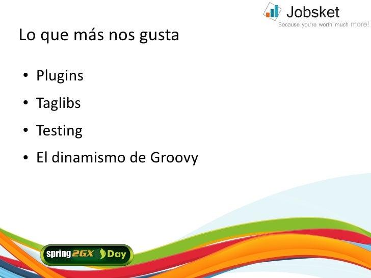 Lo que más nos gusta ●   Plugins ●   Taglibs ●   Testing ●   El dinamismo de Groovy     2/21/10