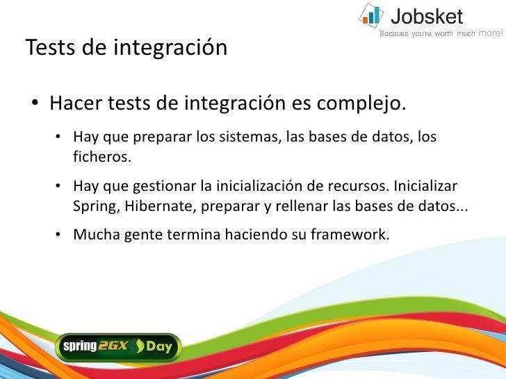 Tests de integración ●   Hacer tests de integración es complejo.     ●   Hay que preparar los sistemas, las bases de datos...