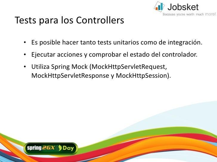 Tests para los Controllers    ●   Es posible hacer tanto tests unitarios como de integración.    ●   Ejecutar acciones y c...