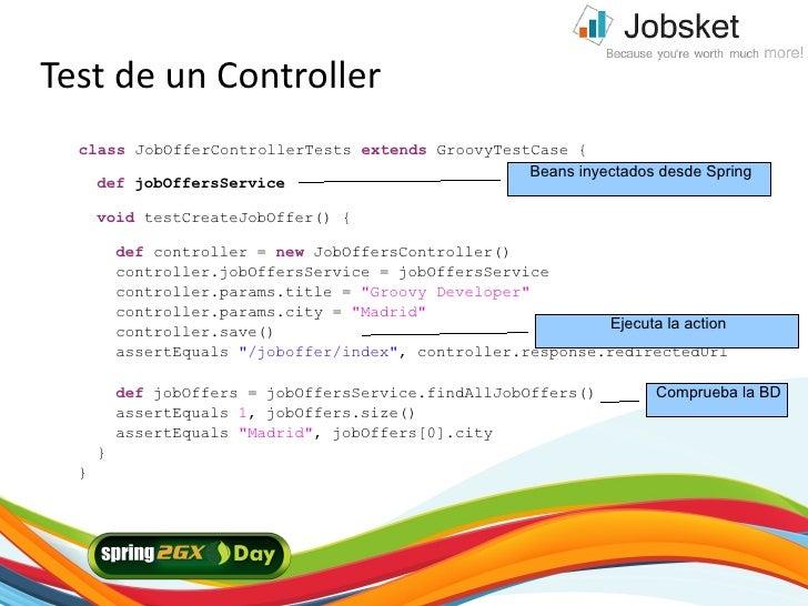Test de un Controller   class JobOfferControllerTests extends GroovyTestCase {                                            ...