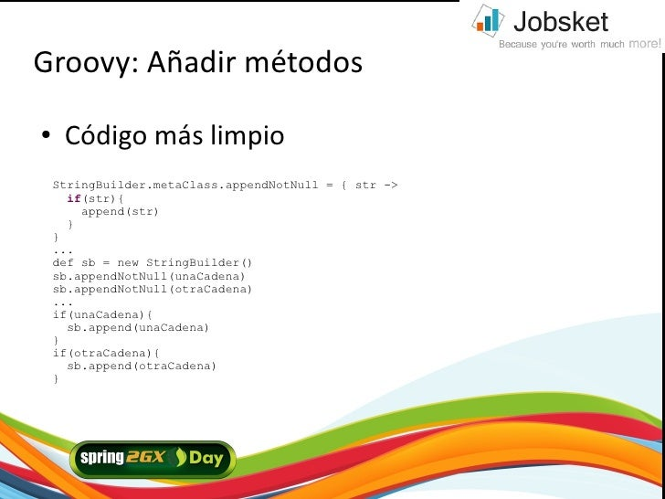 Groovy: Añadir métodos ●    Código más limpio     StringBuilder.metaClass.appendNotNull = { str ->       if(str){         ...