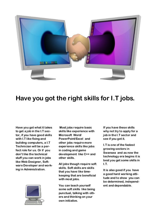 Have you got the right skills for I.T jobs. Have you got what it takes to get a job in the I.T sec- tor, if you have good ...