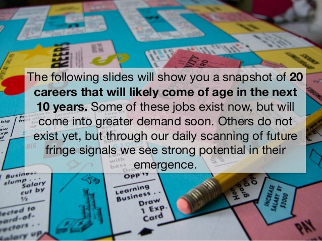 The following slides will show you a snapshot of 20 careers that will likely come of age in the next 10 years. Some of the...