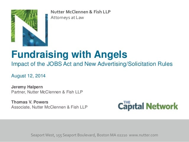 Nutter McClennen & Fish LLP Attorneys at Law Fundraising with Angels Impact of the JOBS Act and New Advertising/Solicitati...