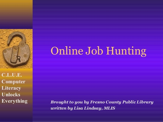 Online Job HuntingC.L.U.E.ComputerLiteracyUnlocksEverything   Brought to you by Fresno County Public Library             w...