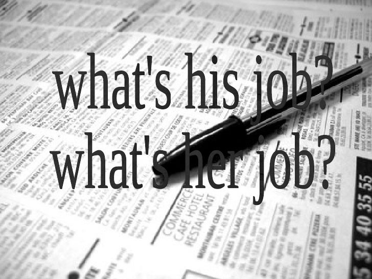 what's his job? what's her job?