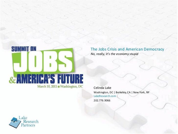 Celinda Lake Washington, DC | Berkeley, CA | New York, NY LakeResearch.com 202.776.9066 The Jobs Crisis and American Democ...
