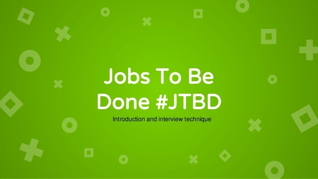 Jobs To Be Done #JTBD Introduction and interview technique