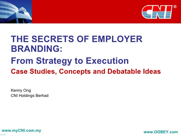 employer branding case study ―employer branding is the process of creating an identity and managing the company's image in its role as an employer an organization brand lives in the minds of its customers -its employees.