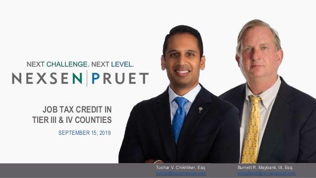 JOB TAX CREDIT IN TIER III & IV COUNTIES SEPTEMBER 15, 2019 Burnett R. Maybank, III, Esq. bmaybank@nexsenpruet.com Tushar ...